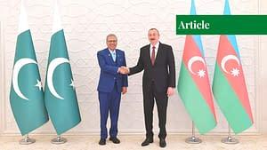 Pakistan and Azerbaijan: A Strategic Alliance